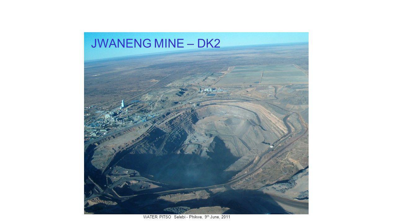 JWANENG MINE – DK2 WATER PITSO Selebi - Phikwe, 9 th June, 2011