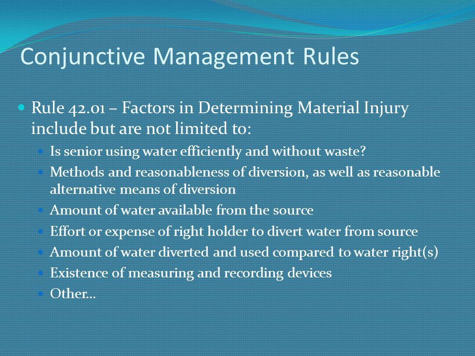 Conjunctive Management Rules Rule 42.01 – Factors in Determining Material Injury include but are not limited to: Is senior using water efficiently and
