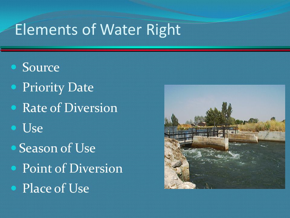 Elements of Water Right Source Priority Date Rate of Diversion Use Season of Use Point of Diversion Place of Use