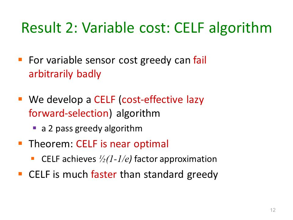 Result 2: Variable cost: CELF algorithm For variable sensor cost greedy can fail arbitrarily badly We develop a CELF (cost-effective lazy forward-sele
