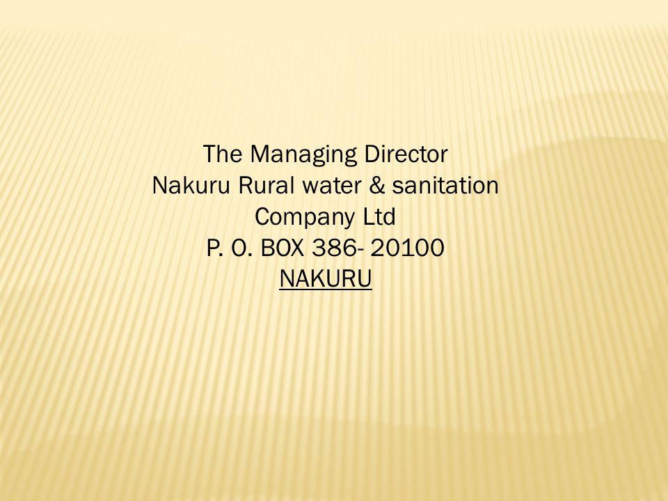 The Managing Director Nakuru Rural water & sanitation Company Ltd P. O. BOX 386- 20100 NAKURU