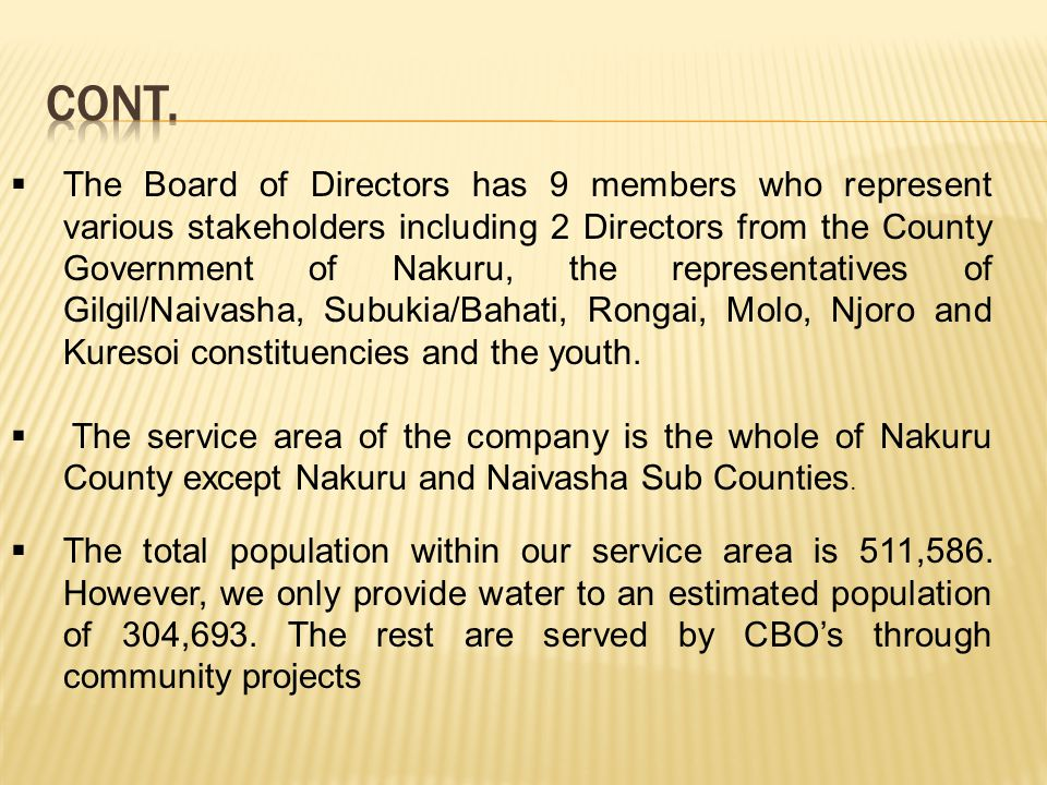 The Board of Directors has 9 members who represent various stakeholders including 2 Directors from the County Government of Nakuru, the representative