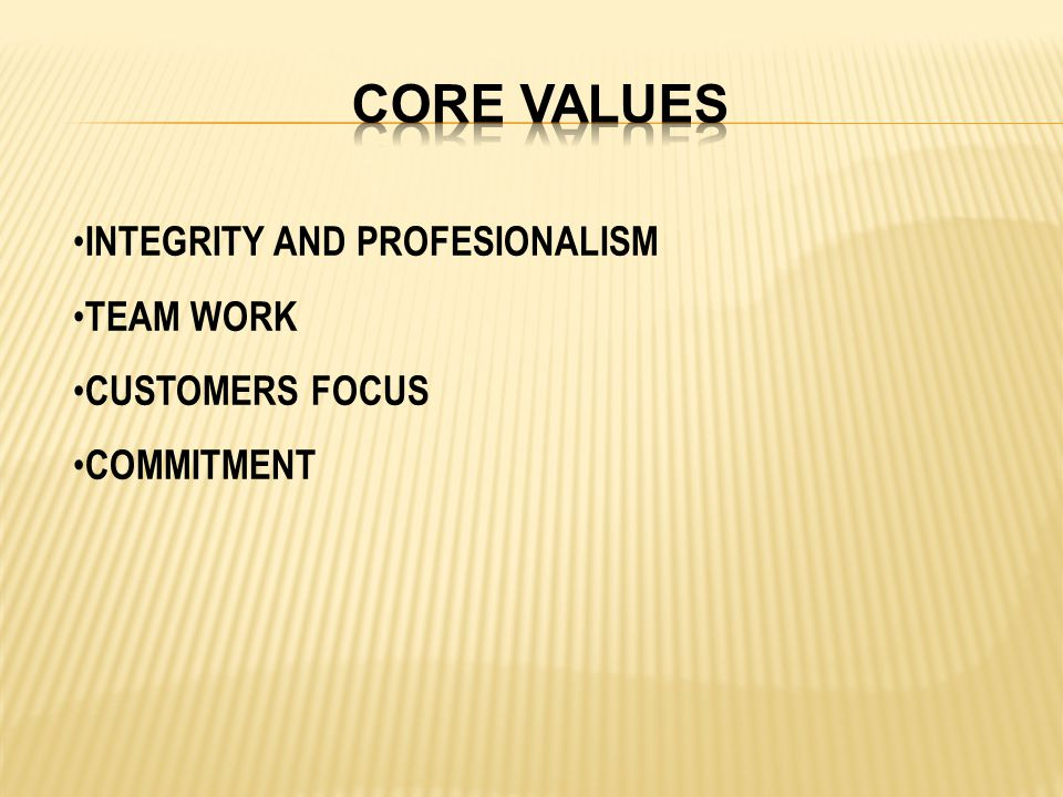 INTEGRITY AND PROFESIONALISM TEAM WORK CUSTOMERS FOCUS COMMITMENT