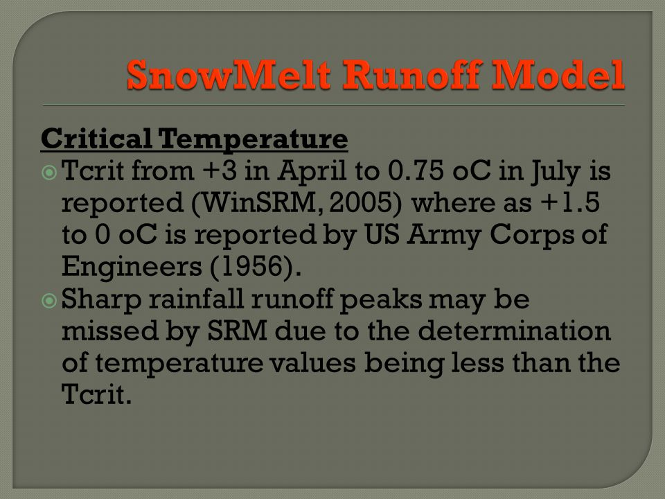 Critical Temperature Tcrit from +3 in April to 0.75 oC in July is reported (WinSRM, 2005) where as +1.5 to 0 oC is reported by US Army Corps of Engineers (1956).