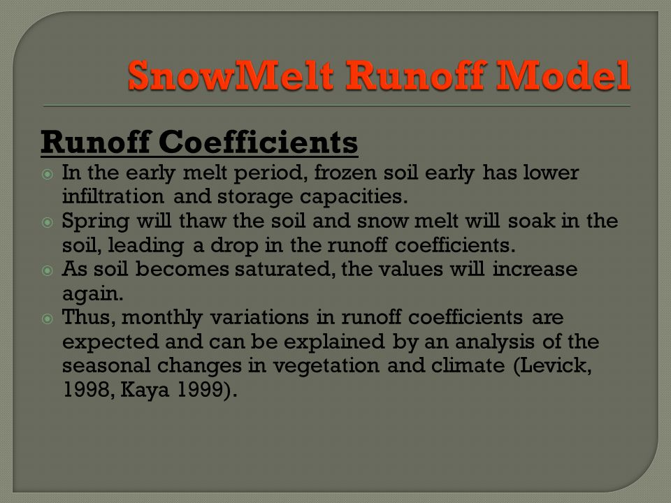 Runoff Coefficients In the early melt period, frozen soil early has lower infiltration and storage capacities.