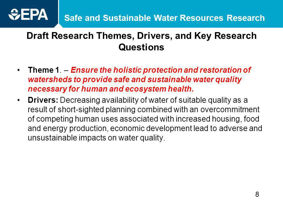Safe and Sustainable Water Resources Research Draft Research Themes, Drivers, and Key Research Questions Theme 1. – Ensure the holistic protection and