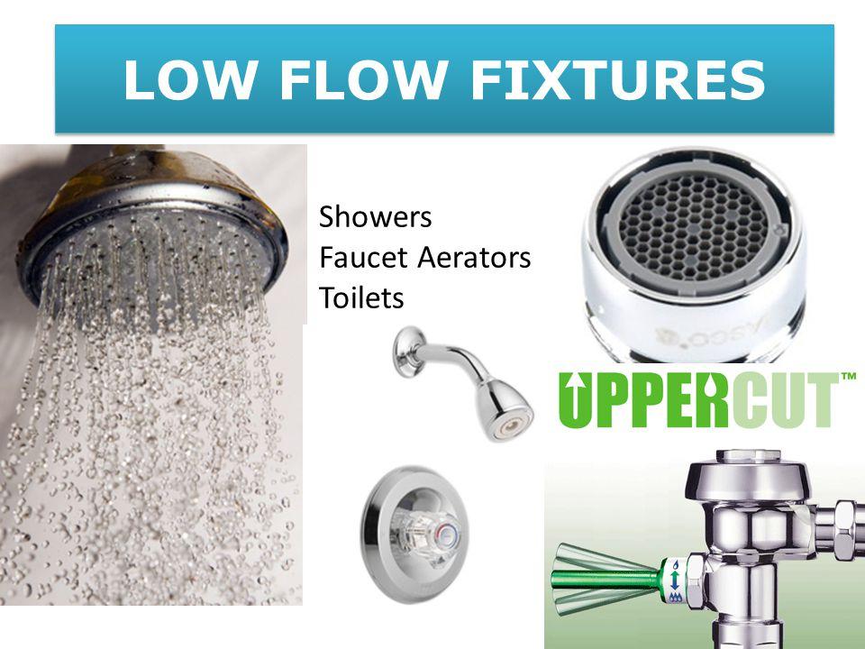 Showers Faucet Aerators Toilets LOW FLOW FIXTURES