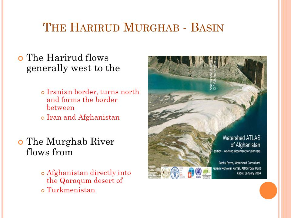 W ATER SHARING AGREEMENTS No treaty exist for Amu Darya Basin In 1973, a transboundary water allocation treaty was signed between Iran and Afghanistan Agreements among post soviet independent republics Agreements between Great Britain, Afghanistan and Russia/Soviet Union