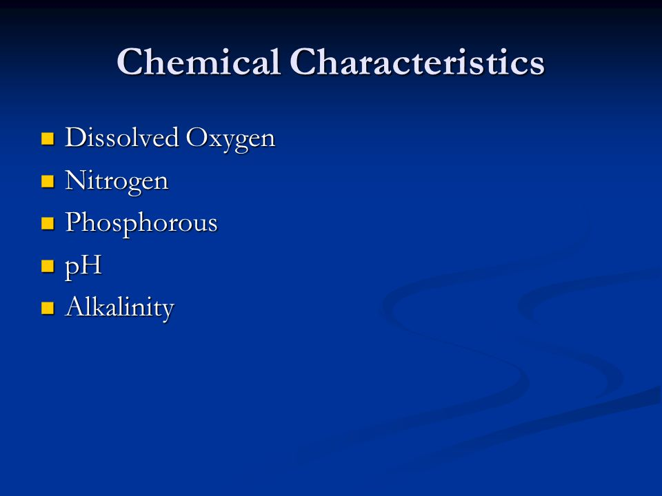 Chemical Characteristics Dissolved Oxygen Dissolved Oxygen Nitrogen Nitrogen Phosphorous Phosphorous pH pH Alkalinity Alkalinity