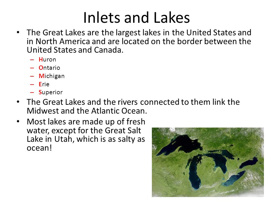 Inlets and Lakes The Great Lakes are the largest lakes in the United States and in North America and are located on the border between the United Stat