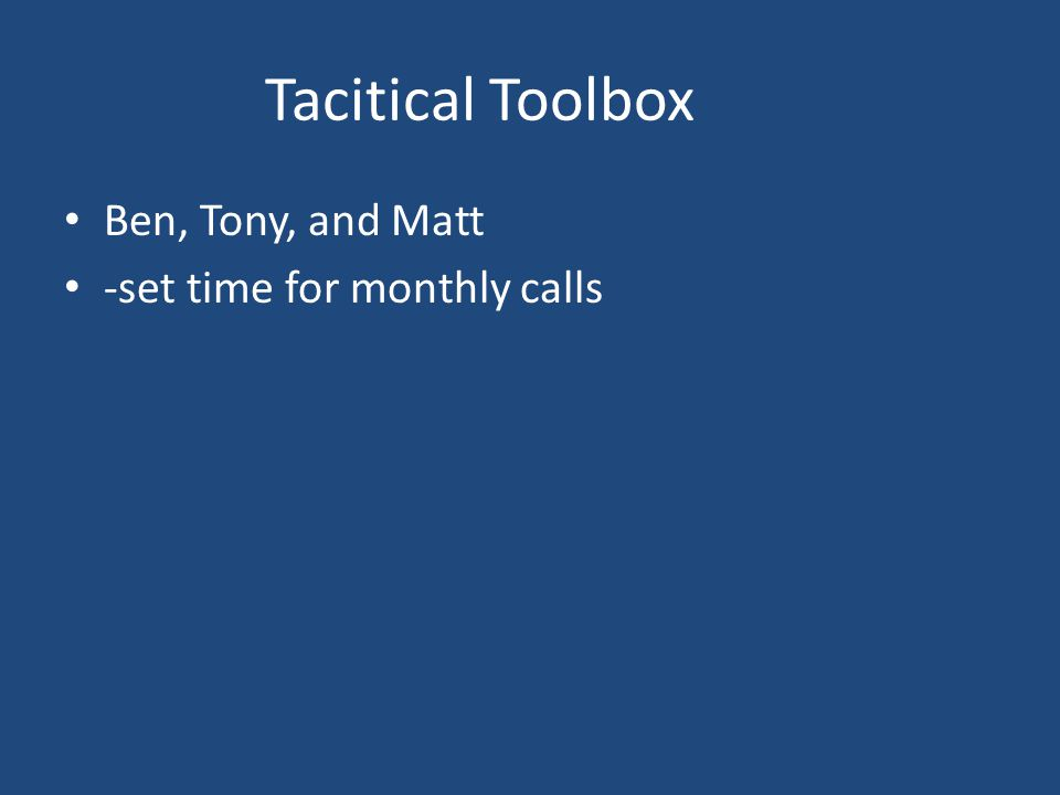 Tacitical Toolbox Ben, Tony, and Matt -set time for monthly calls