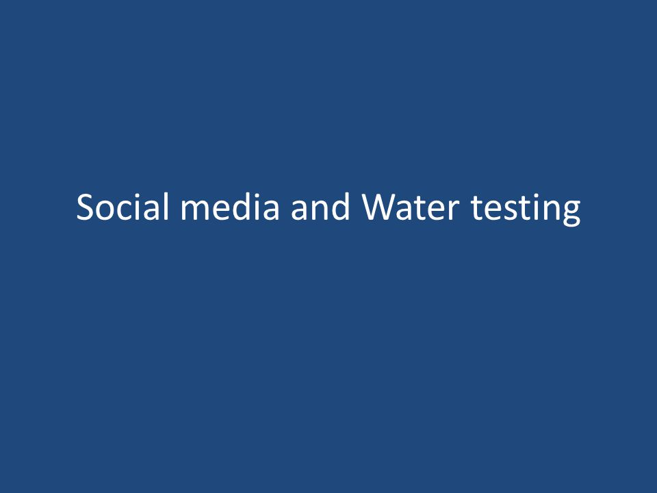 Social media and Water testing