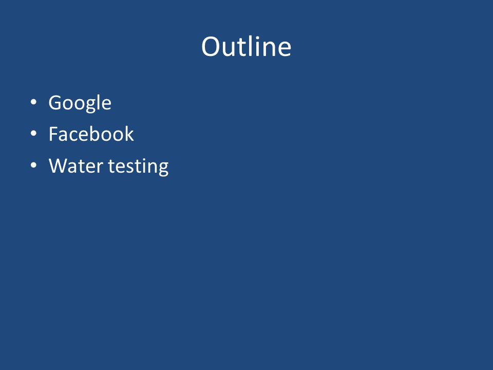 Outline Google Facebook Water testing