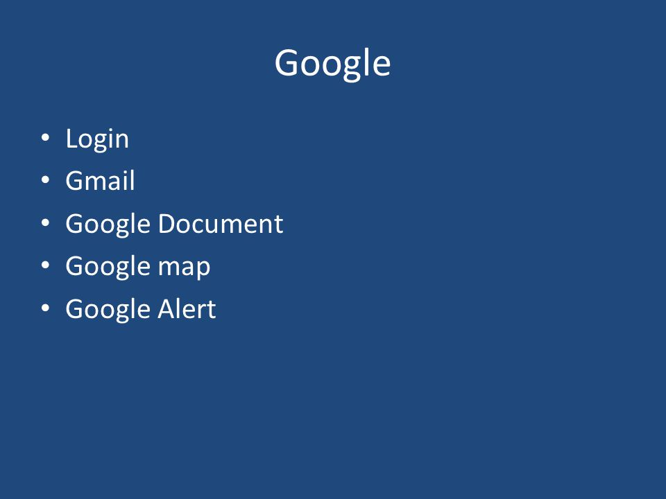 Google Login Gmail Google Document Google map Google Alert