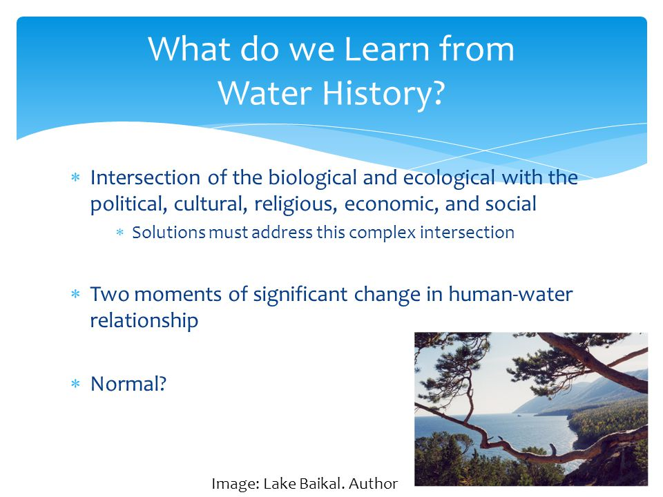 From Hunter-Gatherer to settled agriculture Water management techniques and engineering The Water Revolution I: 10,000-12,000 years ago