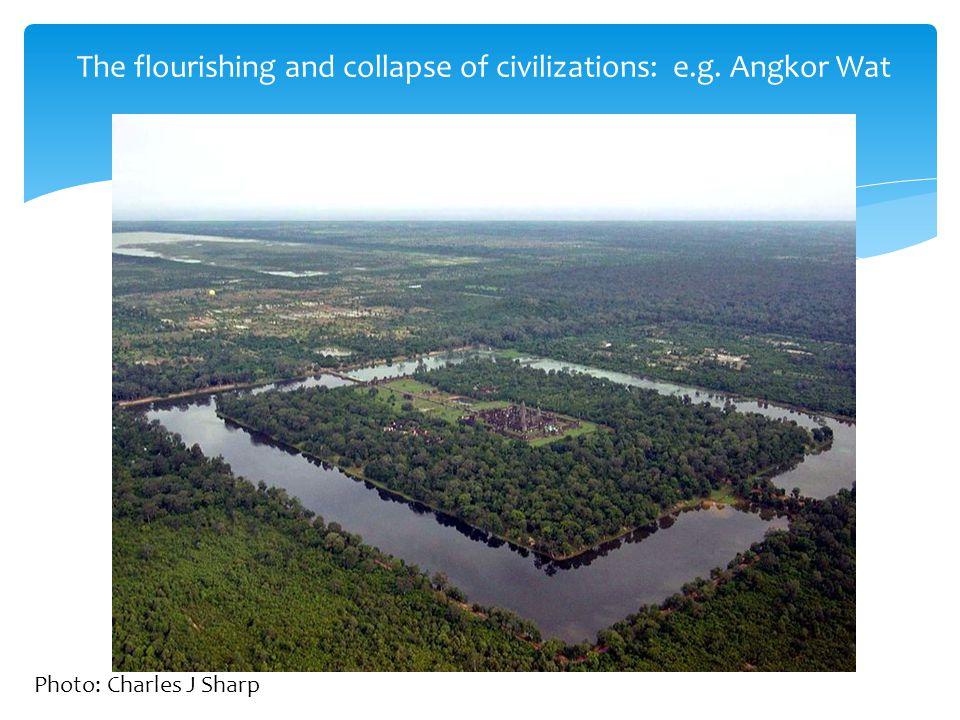 The flourishing and collapse of civilizations: e.g. Angkor Wat Photo: Charles J Sharp