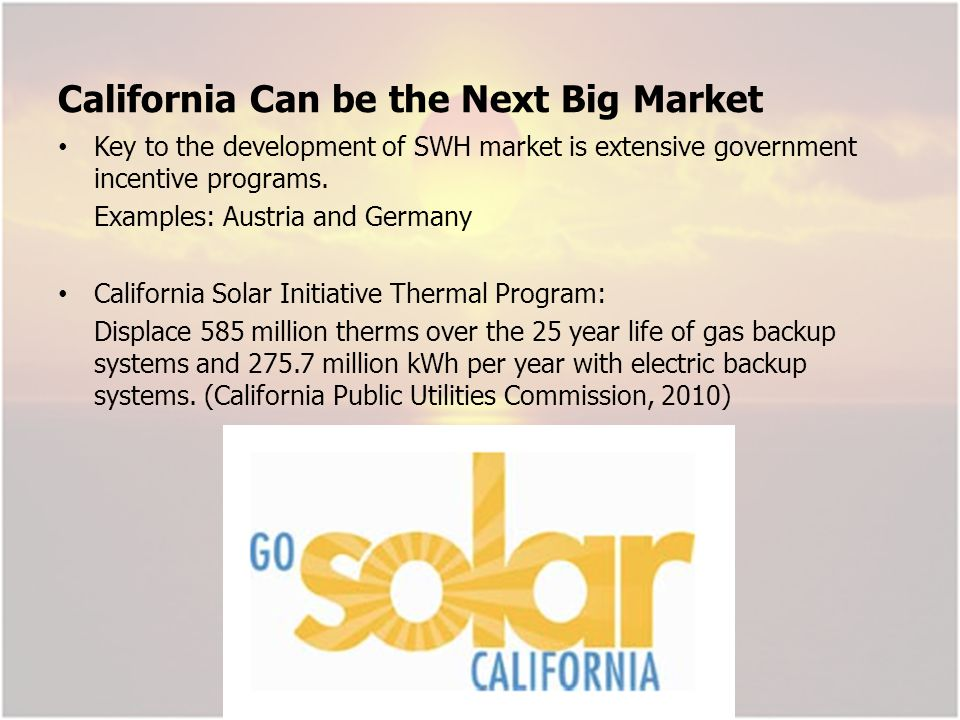 California Can be the Next Big Market Key to the development of SWH market is extensive government incentive programs.