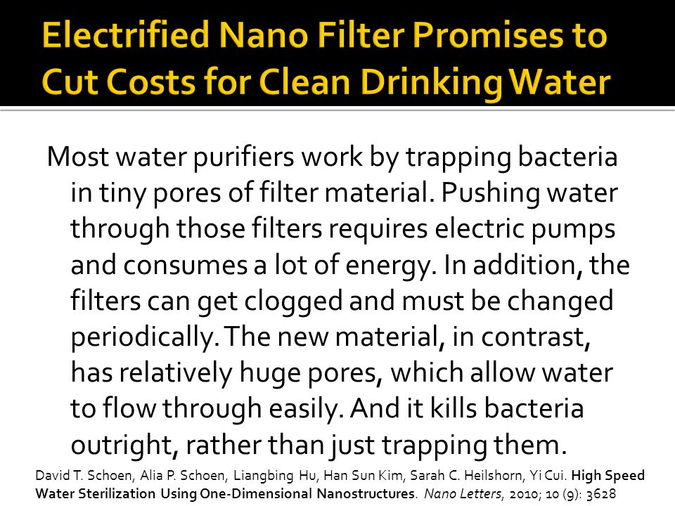 Most water purifiers work by trapping bacteria in tiny pores of filter material.