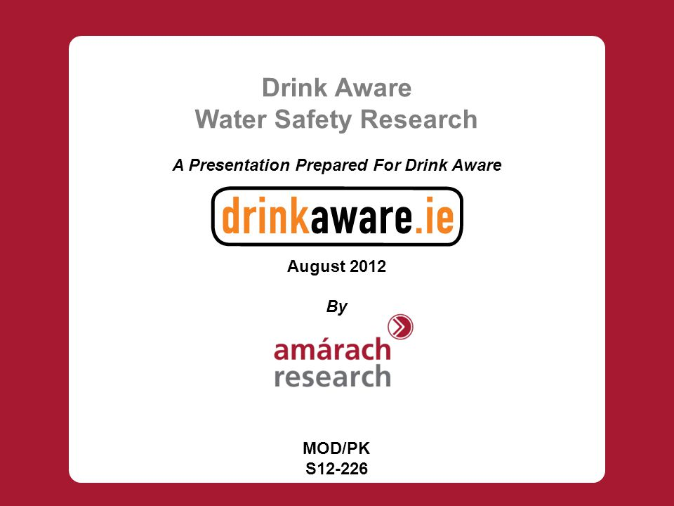 Drink Aware Water Safety Research A Presentation Prepared For Drink Aware August 2012 By MOD/PK S12-226
