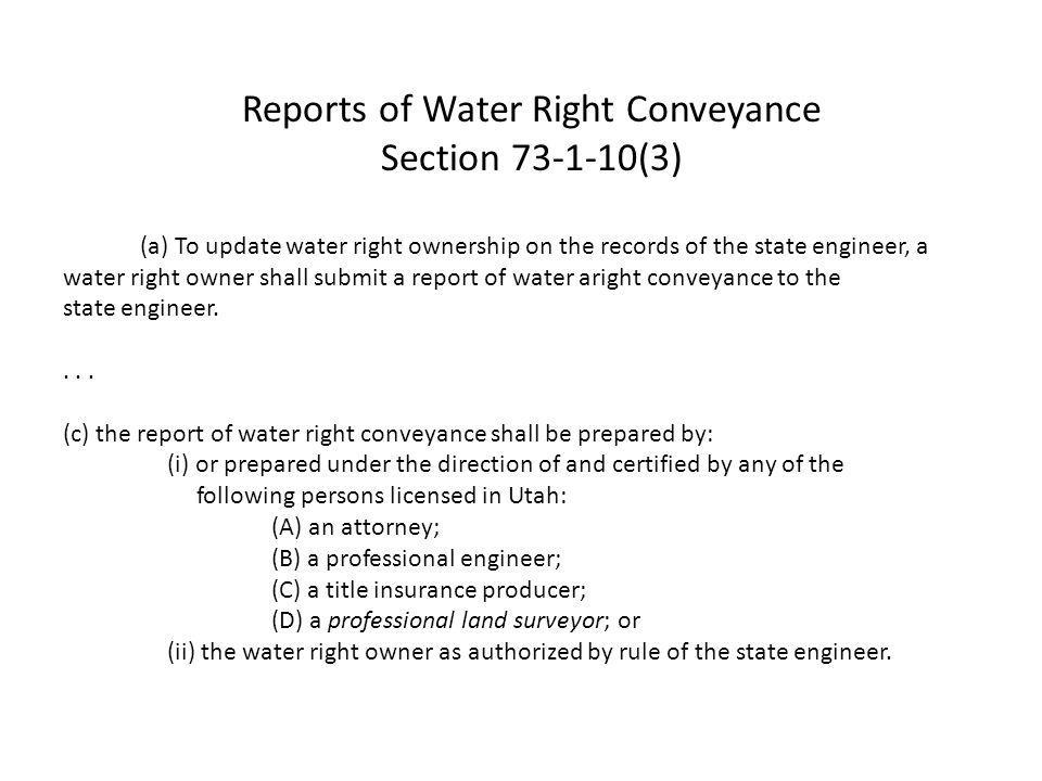 Reports of Water Right Conveyance Section 73-1-10(3) (a) To update water right ownership on the records of the state engineer, a water right owner shall submit a report of water aright conveyance to the state engineer....