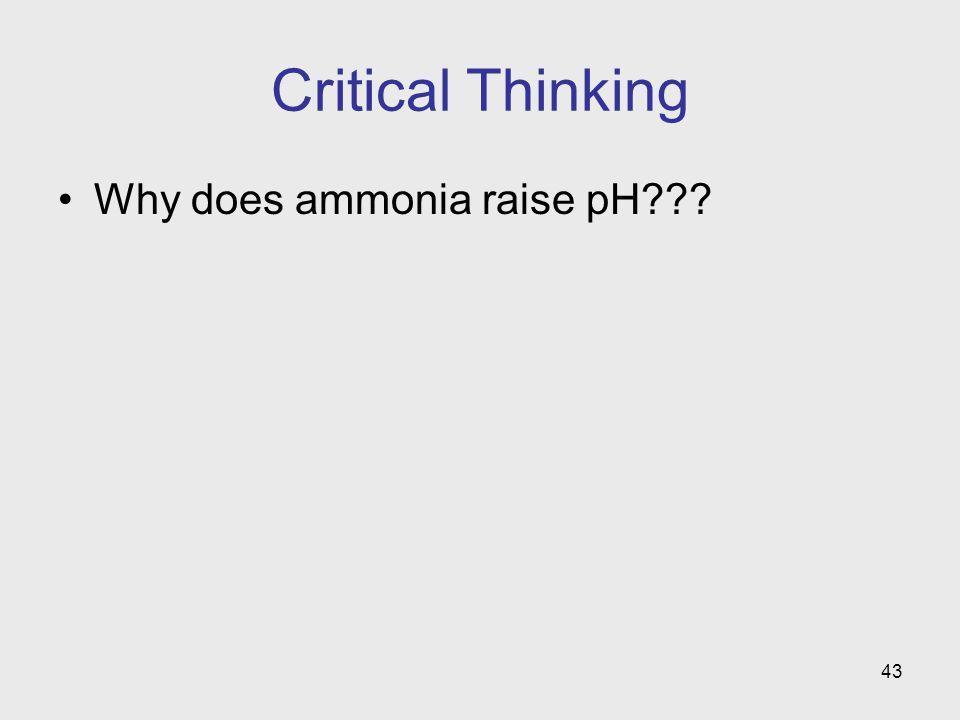 43 Critical Thinking Why does ammonia raise pH???