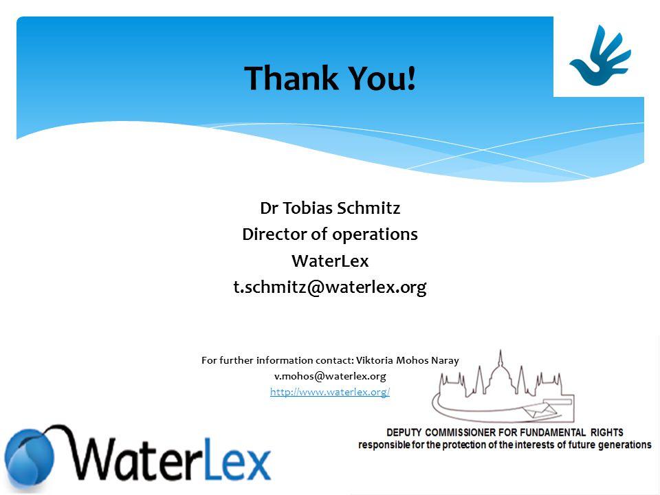 Dr Tobias Schmitz Director of operations WaterLex t.schmitz@waterlex.org For further information contact: Viktoria Mohos Naray v.mohos@waterlex.org http://www.waterlex.org/ Thank You!