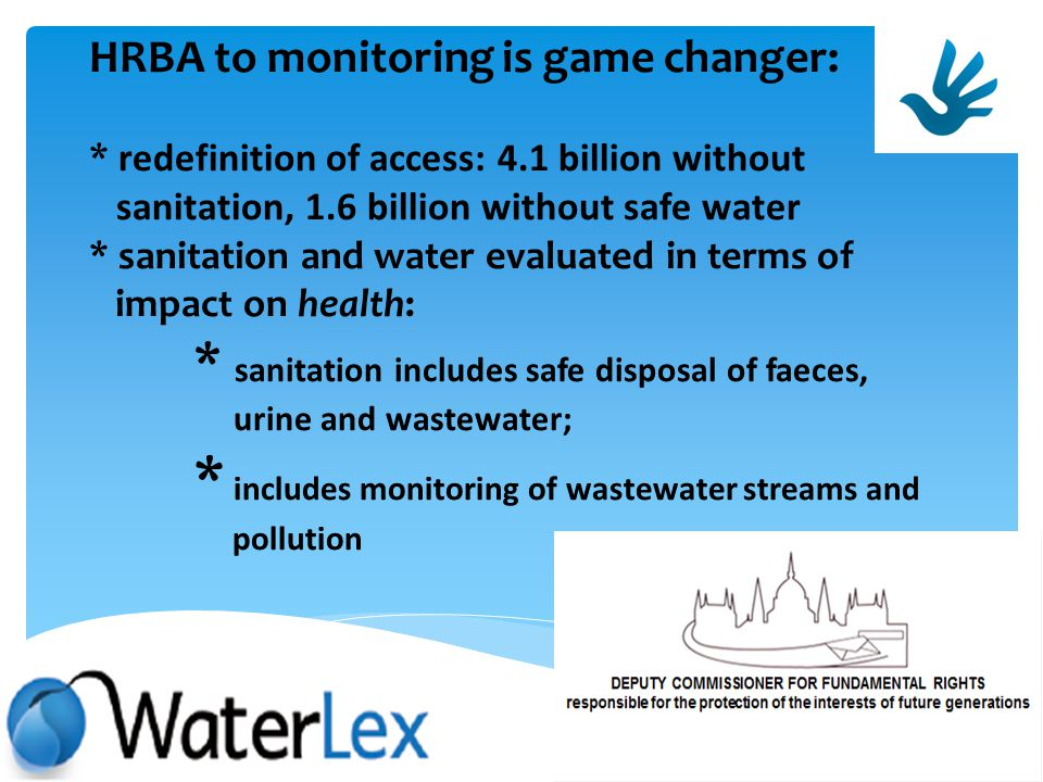 HRBA to monitoring is game changer: * ensures shift in priorities requiring focus on marginalised groups: women, low income groups, rural areas, informal settlements * requires monitoring of impact on poorest groups which MDGs failed to do