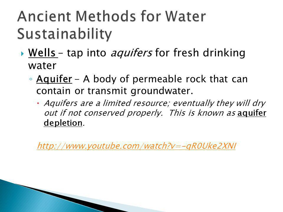 Wells – tap into aquifers for fresh drinking water Aquifer - A body of permeable rock that can contain or transmit groundwater. Aquifers are a limited