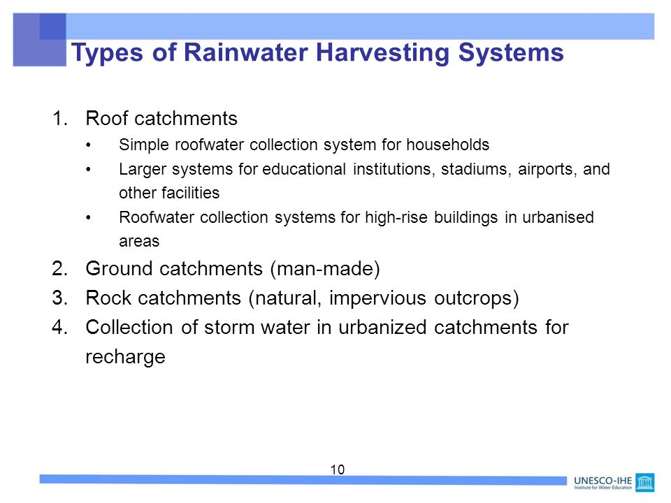 10 1.Roof catchments Simple roofwater collection system for households Larger systems for educational institutions, stadiums, airports, and other faci