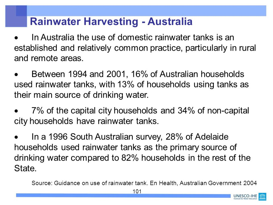 101 Rainwater Harvesting - Australia In Australia the use of domestic rainwater tanks is an established and relatively common practice, particularly i