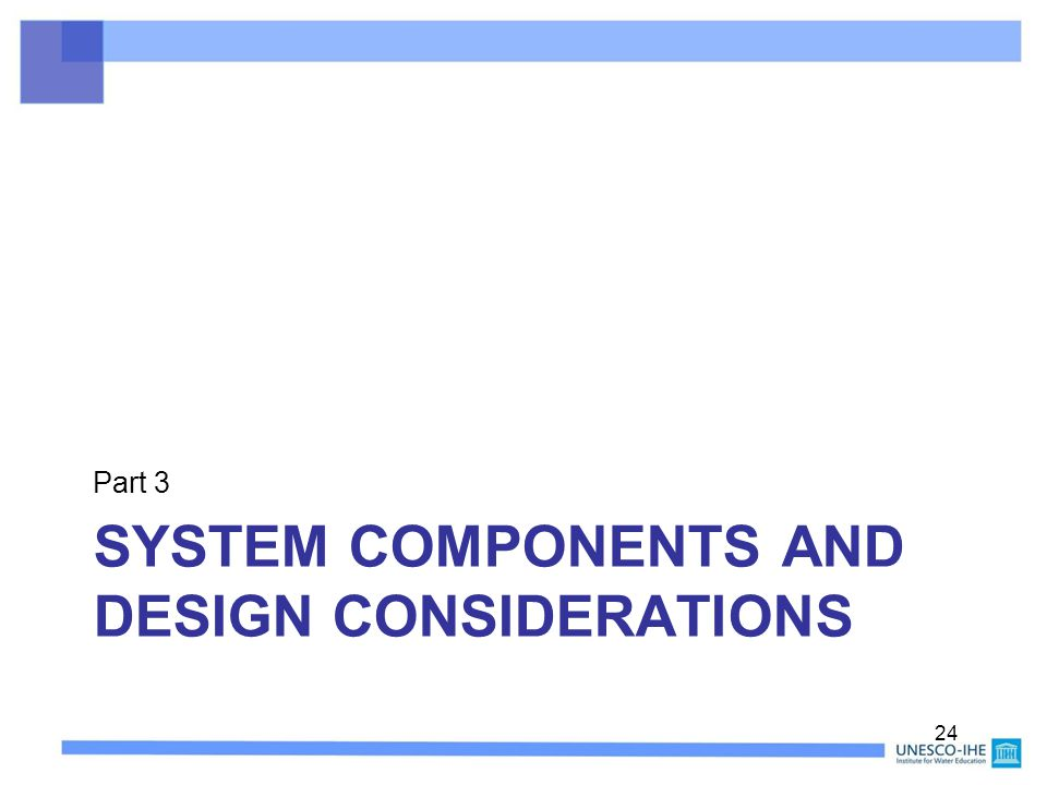 SYSTEM COMPONENTS AND DESIGN CONSIDERATIONS Part 3 24