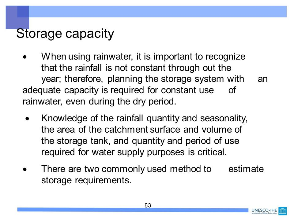53 Storage capacity When using rainwater, it is important to recognize that the rainfall is not constant through out the year; therefore, planning the