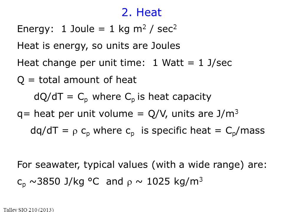2. Heat Energy: 1 Joule = 1 kg m 2 / sec 2 Heat is energy, so units are Joules Heat change per unit time: 1 Watt = 1 J/sec Q = total amount of heat dQ