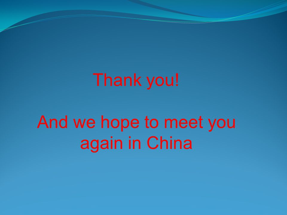 Thank you! And we hope to meet you again in China