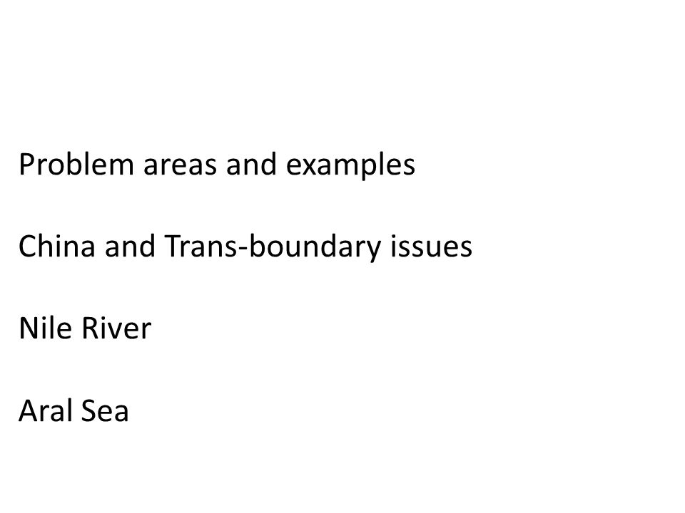 Problem areas and examples China and Trans-boundary issues Nile River Aral Sea