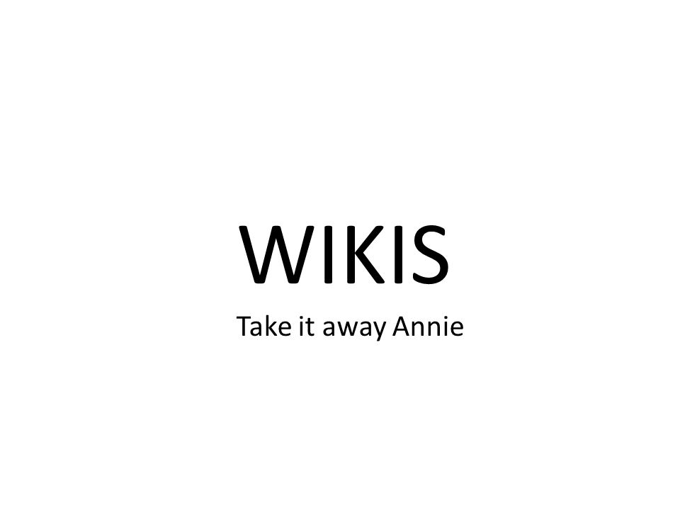 WIKIS Take it away Annie