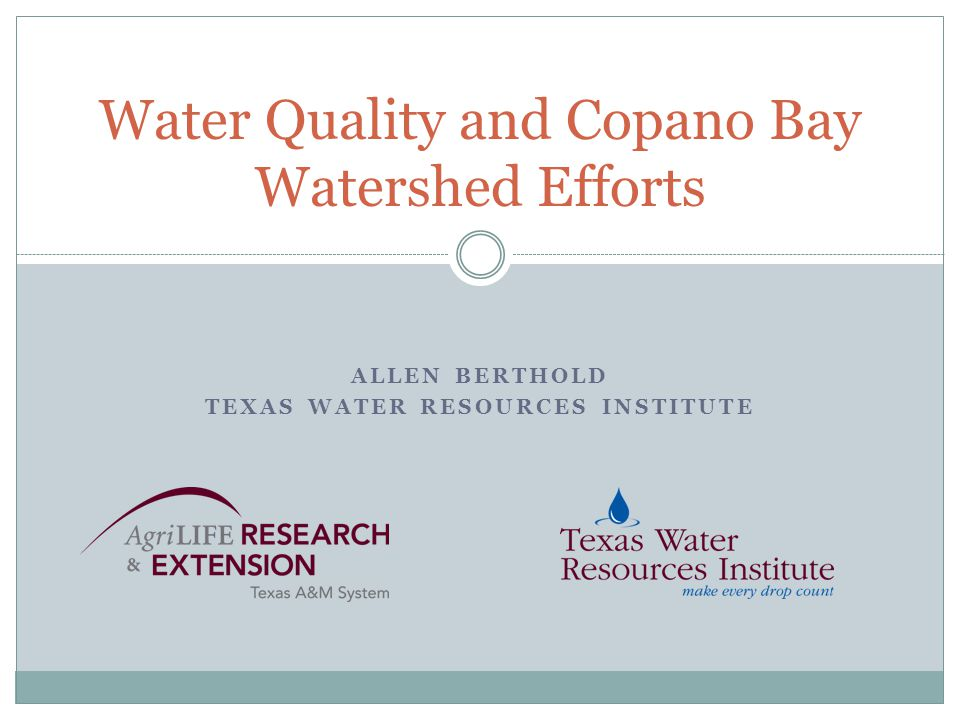 ALLEN BERTHOLD TEXAS WATER RESOURCES INSTITUTE Water Quality and Copano Bay Watershed Efforts