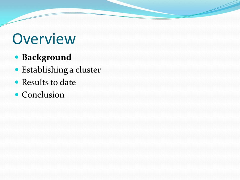 Overview Background Establishing a cluster Results to date Conclusion