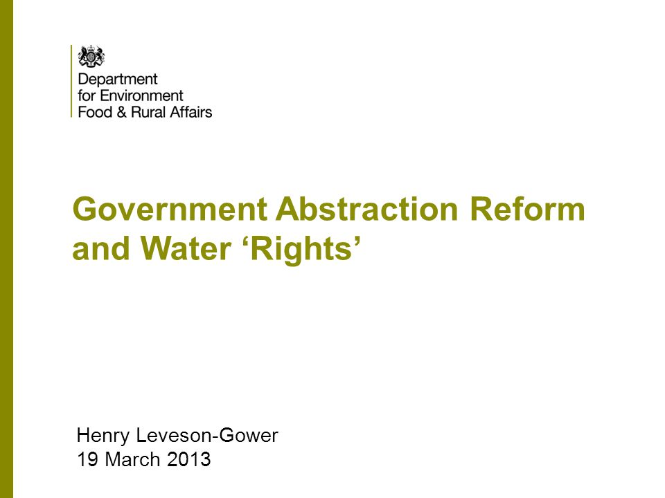 Government Abstraction Reform and Water Rights Henry Leveson-Gower 19 March 2013