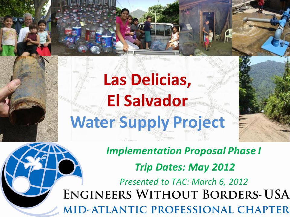 Las Delicias, El Salvador Water Supply Project Implementation Proposal Phase I Trip Dates: May 2012 Presented to TAC: March 6, 2012