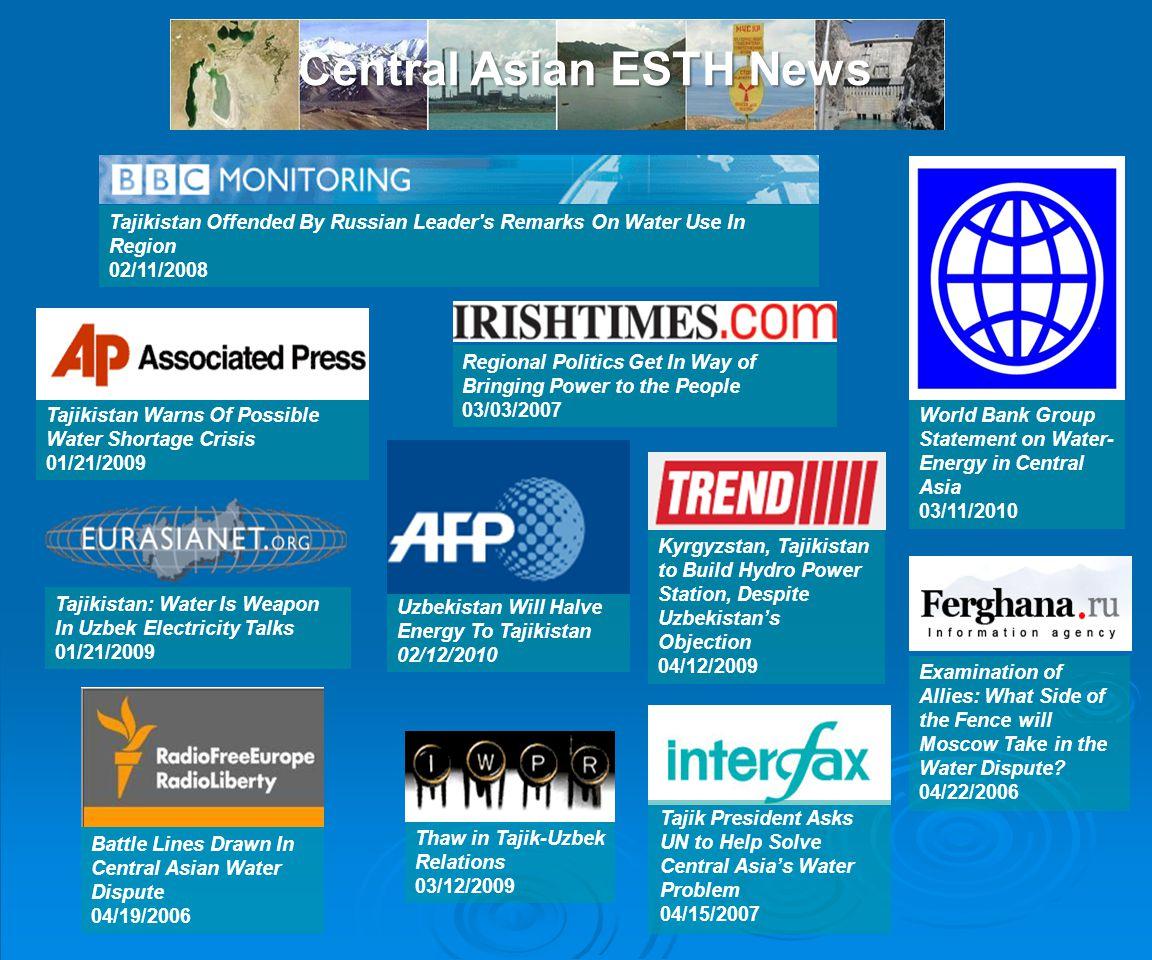 Central Asian ESTH News Tajikistan: Water Is Weapon In Uzbek Electricity Talks 01/21/2009 Battle Lines Drawn In Central Asian Water Dispute 04/19/2006