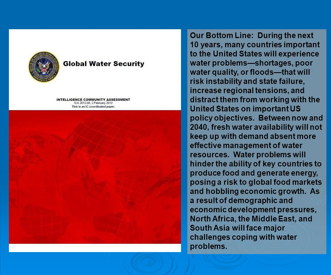 Our Bottom Line: During the next 10 years, many countries important to the United States will experience water problemsshortages, poor water quality,