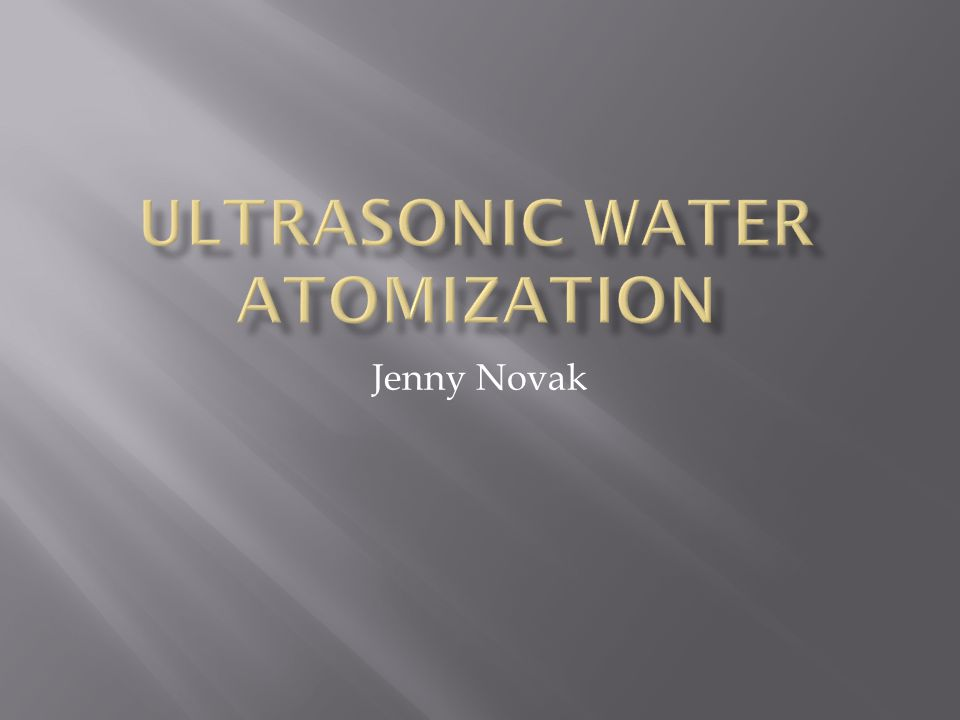 A technique used to generate small droplet size Used two different ways, one is where you pour water over the ultrasonic transducer, the second is you vibrate a tube to create the droplet size http://www.youtube.com/watch?v=CwGAfgs4w ds&feature=related http://www.youtube.com/watch?v=USo8ZoMD Mfk