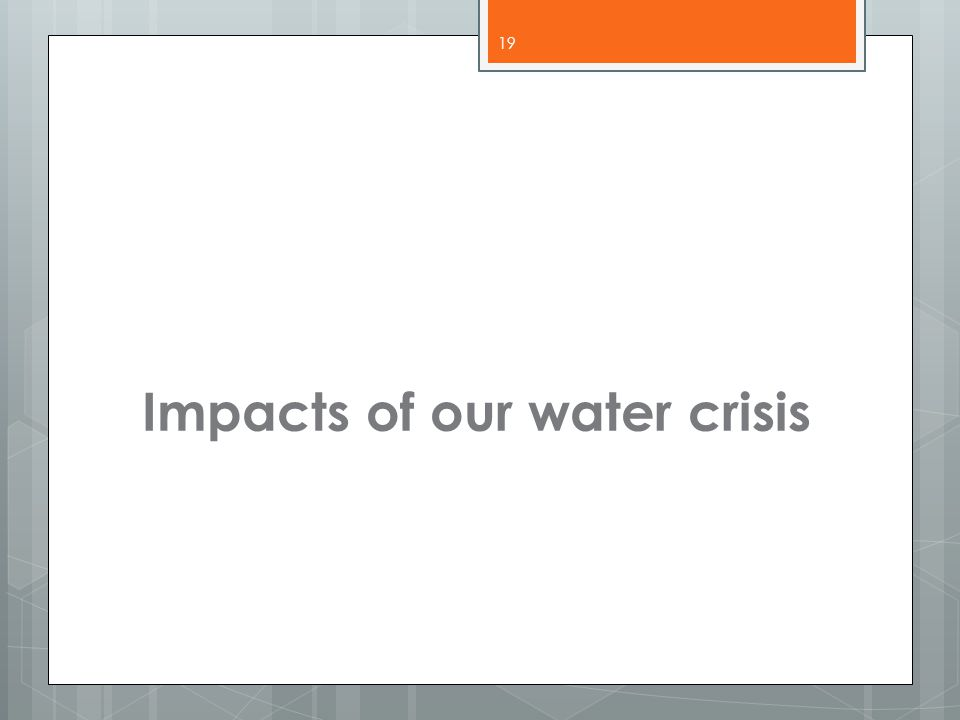 Impacts of our water crisis 19