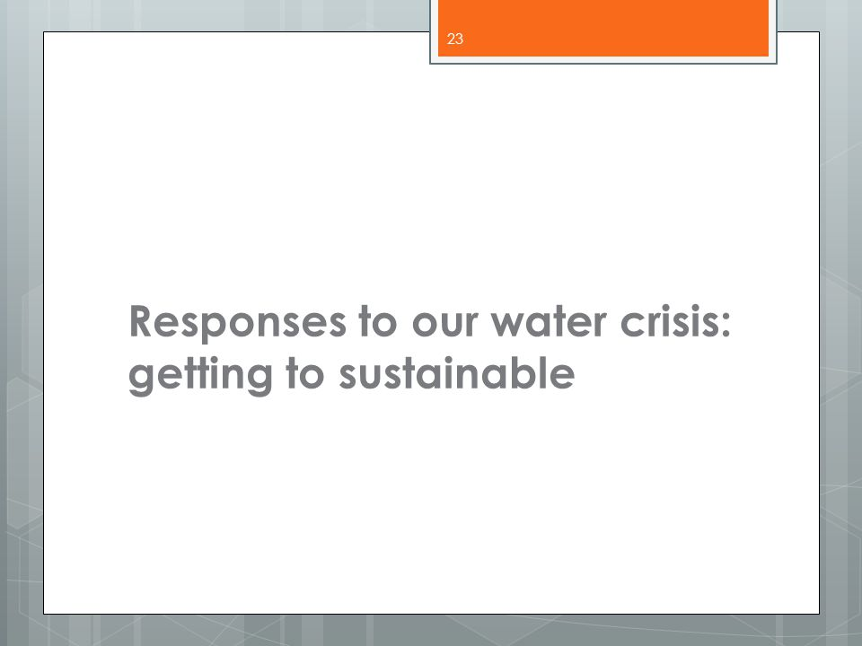Responses to our water crisis: getting to sustainable 23