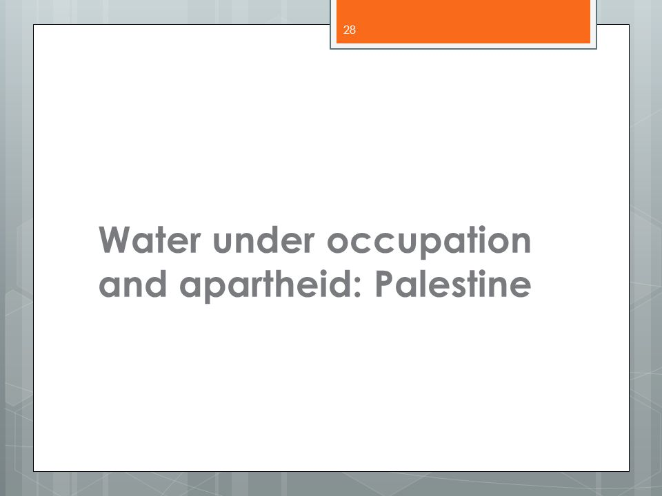 Water under occupation and apartheid: Palestine 28