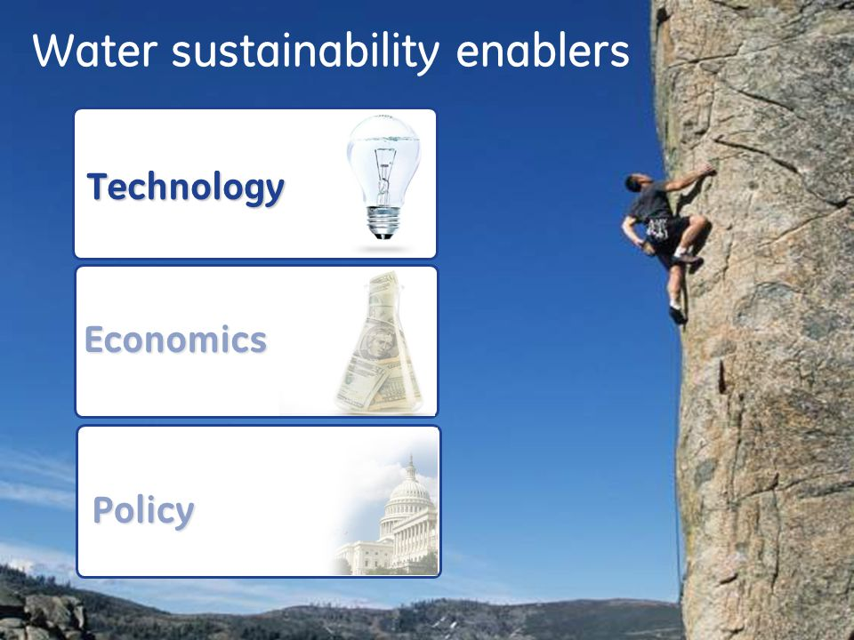 21 Water sustainability enablers Technology Economics Policy