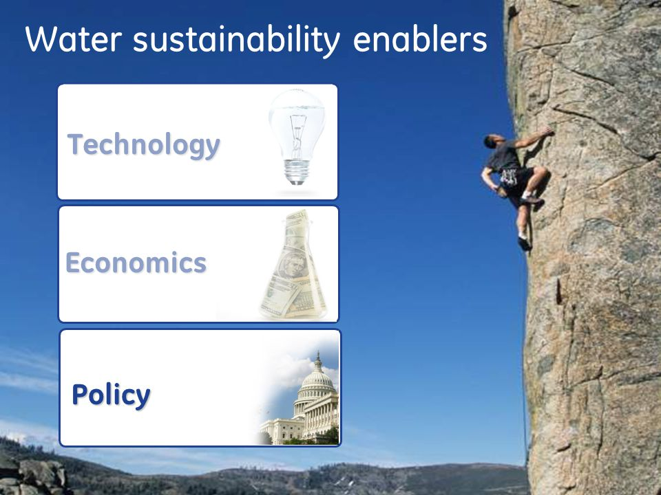 28 Water sustainability enablers Technology Economics Policy