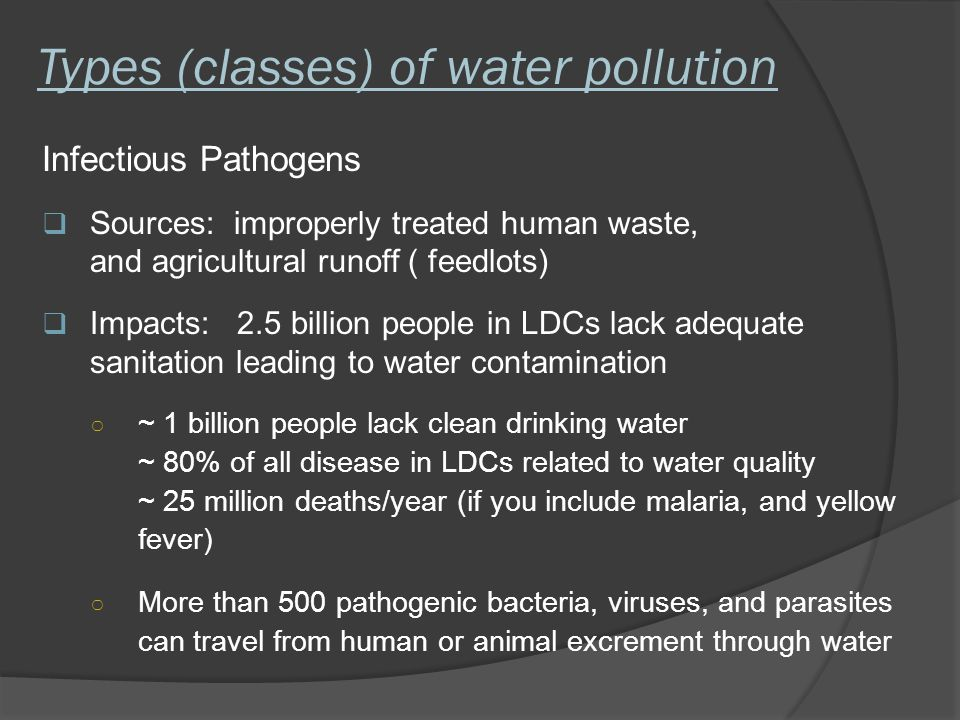 Types (classes) of water pollution Biological Oxygen-Demanding Waste (BOD) is caused by organic matter that is being decomposed: e.g., agricultural runoff and sewage Impact: Actively respiring bacteria > depressed O 2 > depressed aquatic life O 2 is removed from water by respiration (decomposer bacteria) Water with < 2 ppm dissolved O 2 will support only detritivores and decomposers