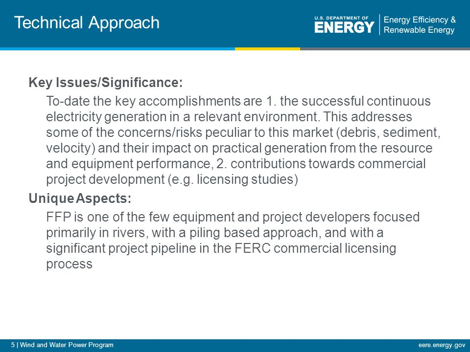 5 | Wind and Water Power Programeere.energy.gov Technical Approach Key Issues/Significance: To-date the key accomplishments are 1.